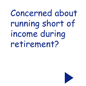 Concerned About Running Short of Income During Retirement?