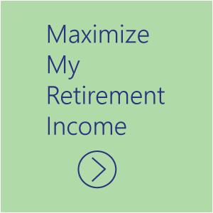 Calculate How I Can Maximize My Retirement Income